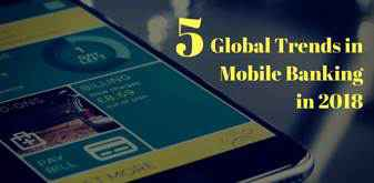 5 global trends in mobile banking in 2018